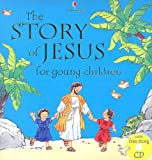 The Story of Jesus for Young Children: Combined Volume (Bible Tales Readers) (0794508316) by Amery, Heather