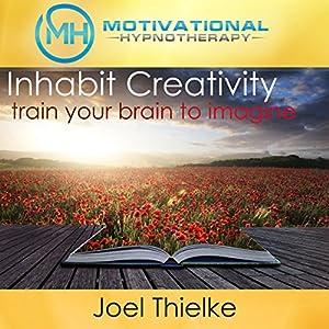 Inhabit Creativity, Train Your Brain to Imagine Audiobook