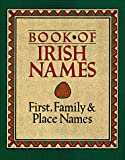 The Book of Irish Names: First, Family and Place Names (080696944X) by Coghlan, Ronan