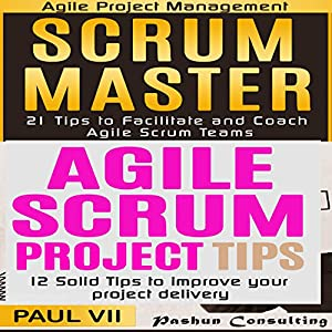 Scrum Master Box Set: 21 Tips to Coach and Facilitate & 12 Solid Tips for Project Delivery Hörbuch