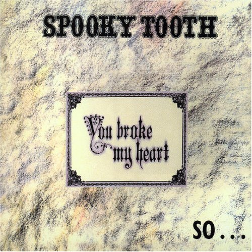 Spooky Tooth - You Broke My Heart, So I Busted Your Jaw - Zortam Music