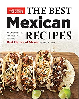 Best Mexican Recipes America S Test Kitchen