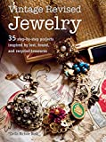 Vintage Revised Jewelry: 35 step-by-step projects inspired by lost, found, and recycled treasures