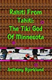 img - for Rahiti From Tahiti: The Tiki God Of Minnesota book / textbook / text book