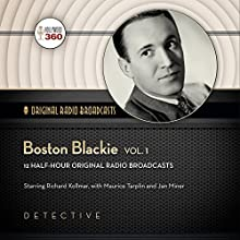 Boston Blackie, Volume 1: Classic Radio Collection  by Hollywood 360 Narrated by Richard Kollmar, Maurice Tarplin, Jan Miner