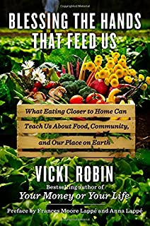 Book Cover: Blessing the Hands That Feed Us: What Eating Closer to Home Can Teach Us About Food, Community, and Our Place on Earth