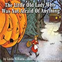 The Little Old Lady Who Was Not Afraid of Anything (       UNABRIDGED) by Linda Williams Narrated by Barbara Rosenblat