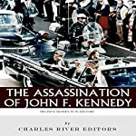 Decisive Moments in History: The Assassination of John F. Kennedy |  Charles River Editors