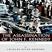 Decisive Moments in History: The Assassination of John F. Kennedy (       UNABRIDGED) by Charles River Editors Narrated by David Zarbock