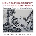 Neuro-Philosophy and the Healthy Mind: Learning from the Unwell Brain Audiobook by Georg Northoff MD PhD Narrated by Tim Andres Pabon