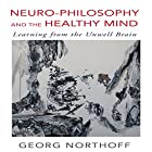 Neuro-Philosophy and the Healthy Mind: Learning from the Unwell Brain Hörbuch von Georg Northoff MD PhD Gesprochen von: Tim Andres Pabon