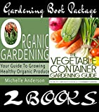 Gardening Book Package:  Organic Gardening & The Vegetable Container Gardening Guide