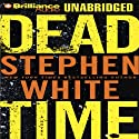 Dead Time Audiobook by Stephen White Narrated by Dick Hill