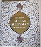 The Age of Sultan Suleyman the Magnificent (0894680986) by Atil, Esin