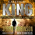 Callsign: King - The Brainstorm Trilogy: A Jack Sigler Thriller Audiobook by Jeremy Robinson, Sean Ellis Narrated by Jeffrey Kafer