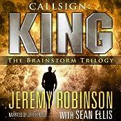 Callsign: King - The Brainstorm Trilogy: A Jack Sigler Thriller | Jeremy Robinson, Sean Ellis