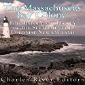 The Massachusetts Bay Colony: The History and Legacy of the Settlement of Colonial New England Audiobook by  Charles River Editors Narrated by Tracey Norman
