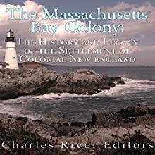 The Massachusetts Bay Colony: The History and Legacy of the Settlement of Colonial New England | Livre audio Auteur(s) :  Charles River Editors Narrateur(s) : Tracey Norman