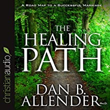 The Healing Path: How the Hurts in Your Past Can Lead You to a More Abundant Life (       ABRIDGED) by Dan B. Allender Narrated by Dan B. Allender