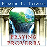 Praying the Proverbs: Praying the Scriptures (Destiny Images) | Elmer L. Towns