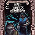 Shapechangers: Chronicles of the Cheysuli, Book 1 Audiobook by Jennifer Roberson Narrated by Bronson Pinchot