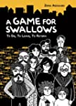 Game for Swallows, A: To Die, To Leav...