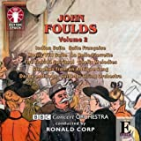 John Foulds: Vol. 2