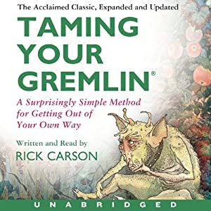 Taming Your Gremlin: A Surprisingly Simple Method for Getting Out of Your Own Way | [Rick Carson]