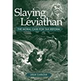 Slaying Leviathan: The Moral Case for Tax Reform ~ Leslie Carbone