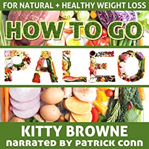 How to Go PALEO: Natural and Healthy Weight Loss | [Kitty Browne]