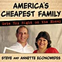 America's Cheapest Family Gets You Right on the Money: Your Guide to Living Better, Spending Less, and Cashing in on Your Dreams (       UNABRIDGED) by Steve Economides, Annette Economides Narrated by Annette Economides, Steve Economides