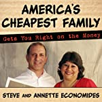 America's Cheapest Family Gets You Right on the Money: Your Guide to Living Better, Spending Less, and Cashing in on Your Dreams | Steve Economides,Annette Economides