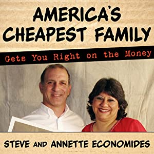 America's Cheapest Family Gets You Right on the Money: Your Guide to Living Better, Spending Less, and Cashing in on Your Dreams | [Steve Economides, Annette Economides]