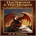 The Sword and the Dragon, Revised: The Wardstone Trilogy, Book 1 Audiobook by M. R. Mathias Narrated by Chris Dorman