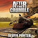 After the Crumble, Volume 1 (       UNABRIDGED) by Devon Porter Narrated by Gabriel Zacchai