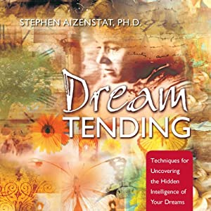 DreamTending: Techniques for Uncovering the Hidden Intelligence of Your Dreams | [Stephen Aizenstat]