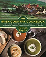 An Irish Country Cookbook: More Than 140 Family Recipes from Soda Bread to Irish Stew, Paired with Ten New, Charing Short Stories from the Beloved Irish Country Series