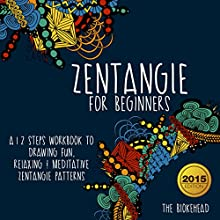 Zentangle for Beginners: A 12-Step Workbook to Drawing Fun, Relaxing & Meditative Zentangle Patterns: The Blokehead Success Series (       UNABRIDGED) by The Blokehead Narrated by Chris Brinkley