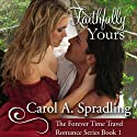 Faithfully Yours: The Forever Time Travel Romance Series, Book 1 Audiobook by Carol A. Spradling Narrated by Denise van Venrooy