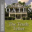 The Truth Teller  by Joyce Carol Oates Narrated by Charles Durning, Arthur Hanket, Gary Kroeger, Marsha Mason, Priscilla Pointer, William Schallert, JoBeth Williams