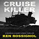Cruise Killer: Marsha & Danny Jones Thrillers (       UNABRIDGED) by Ken Rossignol Narrated by George Ridgeway