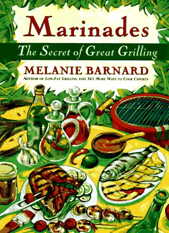 Marinades: The Secrets of Great Grilling by Melanie Barnard
