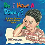 Do I Have a Daddy: A Story About a Single-Parent Child