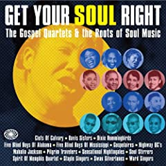 Get Your Soul Right: The Gospel Quartets & The Roots of Soul Music