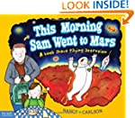 This Morning Sam Went to Mars: A Book...