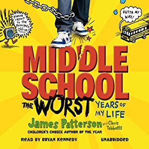 Middle School: The Worst Years of My Life | [James Patterson]