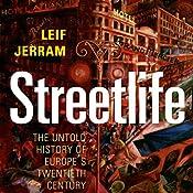 Streetlife: The Untold History of Europe's Twentieth Century | [Leif Jerram]