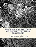 img - for Biographical Sketches of the First Settlers to Georgia book / textbook / text book