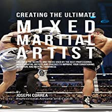 Creating the Ultimate Mixed Martial Artist (       UNABRIDGED) by Joseph Correa Narrated by Andrea Erickson