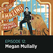 How to Be Amazing with Megan Mullally  by Michael Ian Black Narrated by Megan Mullally, Michael Ian Black